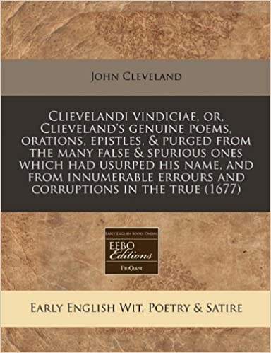 Book Clievelandi vindiciae, or, Clieveland's genuine poems, orations, epistles, and purged from the many false and spurious ones which had usurped his name, ... errours and corruptions in the true (1677)
