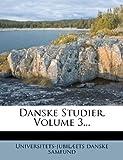 Danske Studier, Volume 3..., Universitets-jubilæets Danske Samfund, 1247192725