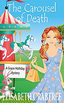 The Carousel of Death (A Grace Holliday Cozy Mystery Book 8) by [Crabtree, Elisabeth]