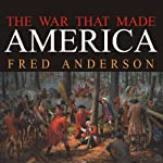 The War That Made America: A Short History of the French and Indian War | Fred Anderson