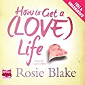 How to Get a (Love) Life Audiobook by Rosie Blake Narrated by Clare Corbett