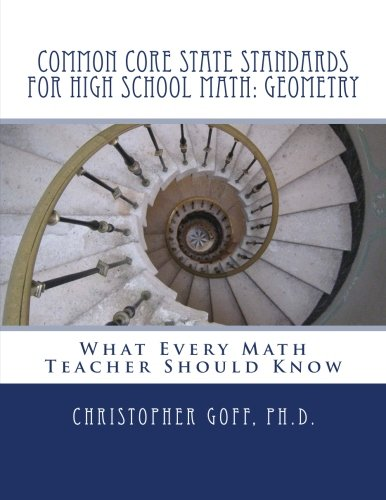 Standards Math School High (Common Core State Standards for High School Math: Geometry: What Every Math Teacher Should Know)