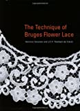 img - for The Technique of Bruges Flower Lace by Veronica Sorenson (2005-08-01) book / textbook / text book