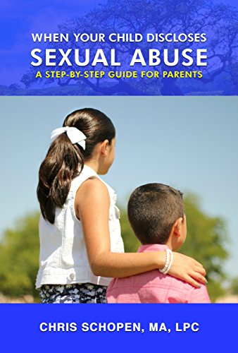 Download for free When Your Child Discloses Sexual Abuse: A Step-By-Step Guide for Parents