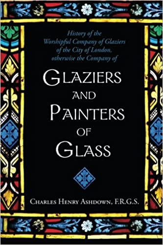 History Of The Worshipful Company Of Glaziers Of The City Of