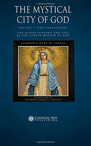 """Download By Venerable Mary of Agreda The Mystical City of God, Volume I """"The Conception"""": The Divine History and Life of the Virgin Mothe (1st First Edition) [Paperback] ebook"""