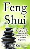 Feng Shui: How to Apply Feng Shui to the Home and Office. Practical Guide for Beginners