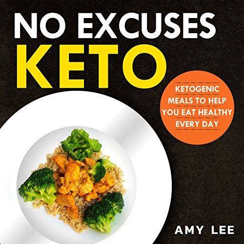 No Excuses Keto: Ketogenic Meals to Help You Eat Healthy Every Day by Amy Lee