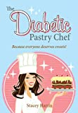 The Diabetic Pastry Chef, Stacey Harris, 1589807472