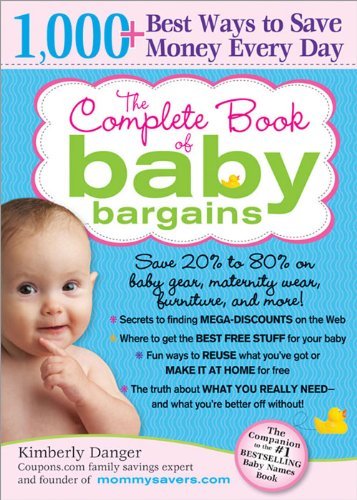 The Complete Book of Baby Bargains: 1,000+ Best Ways to Save Money Every - Shopping Brand Name Online