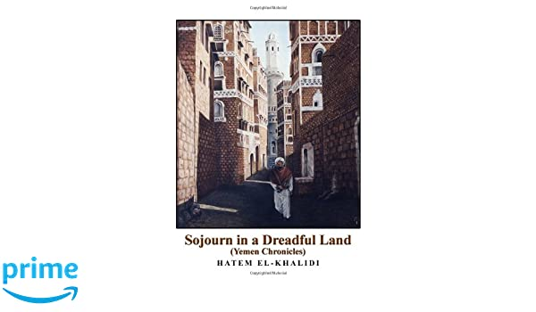 Sojourn in a Dreadful Land (Yemen Chronicles)