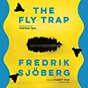 The Fly Trap Audiobook by Fredrik Sjöberg Narrated by Robert Fass