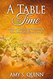 A Table In Time: Host a Gathering That Feeds the Mind, Body and Soul
