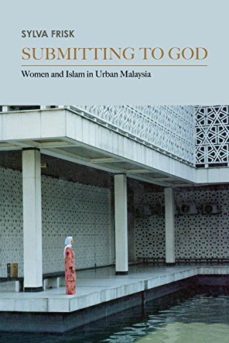 Submitting to God: Women and Islam in Urban Malaysia (Critical Dialogues in Southeast Asian Studies)