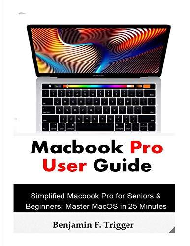 Macbook Pro User Guide: Simplified Macbook Pro for Seniors & Beginners: Master MacOS in 25 Minutes PDF