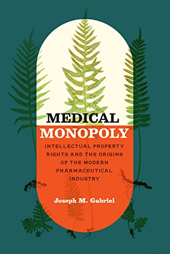 Medical Monopoly: Intellectual Property Rights and the Origins of the Modern Pharmaceutical Industry (Synthesis) Pdf