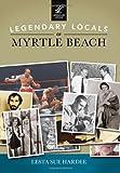 Legendary Locals of Myrtle Beach, Lesta Sue Hardee, 1467101435