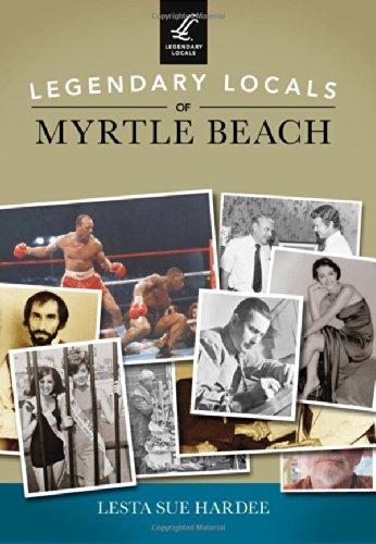 Legendary Locals of Myrtle Beach pdf epub