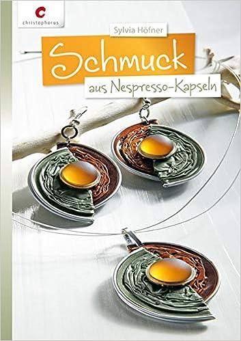 Schmuck Aus Nespresso Kapseln Sylvia Höfner 9783838834511
