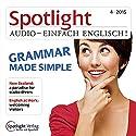 Spotlight Audio - Grammar made simple. 4/2015: Englisch lernen Audio - Grammatik leicht gemacht Hörbuch von div. Gesprochen von: div.