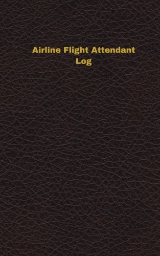 Airline Flight Attendant Log (Logbook, Journal - 96 pages, 5 x 8 inches): Airline Flight Attendant Logbook (Deep Wine Cover, Small) (Unique Logbook/Record Books)