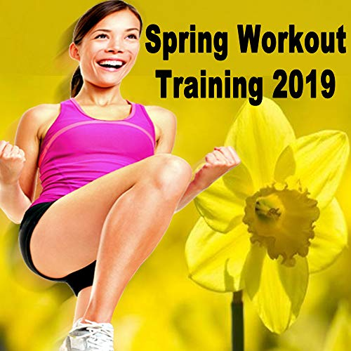 Spring Workout Training 2019 (Intense Full Body Workout & Circuit Training) (The Best Music for Aerobics, Pumpin' Cardio Power, Plyo, Exercise, Steps, Barré, Curves, Sculpting, Fitness, Twerk Workout)
