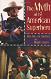 img - for The Myth of the American Superhero book / textbook / text book
