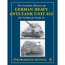 The Combat History of German Heavy Anti-Tank Unit 653: in World War II