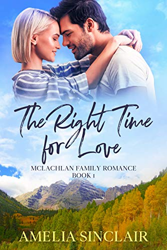 The Right Time for Love: A Sweet Small Town Montana Romance (McLachlan Family Series Book 1) by [Sinclair, Amelia]