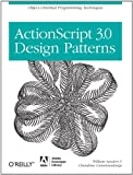 ActionScript 3. 0 Design Patterns : Object Oriented Programming Techniques, Cumaranatunge, Chandima and Sanders, William, 0596528469
