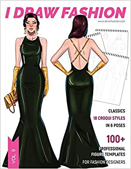 Classics 100 Professional Figure Templates For Fashion Designers Fashion Sketchpad With 18 Croqui Styles In 6 Poses Fashion I Draw 9781692562694 Amazon Com Books