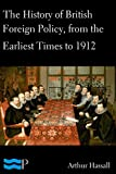 The History of British Foreign Policy, from the Earliest Times to 1912