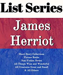 JAMES HERRIOT: SERIES READING ORDER: ALL CREATURES GREAT AND SMALL, ALL  THINGS BRIGHT AND BEAUTIFUL, ALL THINGS WISE AND WONDERFUL, SHORT STORY