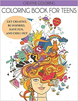 Coloring Book for Teens: Get Creative, Be Inspired, Have Fun, and ...