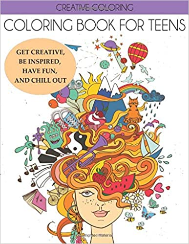 Be Inspired Have Fun and Chill Out Coloring Book for Teens: Get Creative