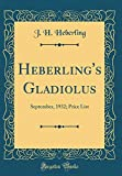 Amazon / Forgotten Books: Heberling s Gladiolus September, 1932 Price List Classic Reprint (J H Heberling)