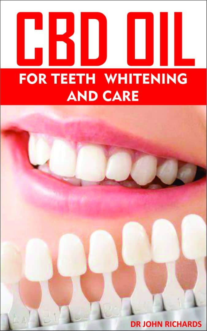 CBD OIL FOR TEETH WHITENING AND CARE   All You Need To Know About The Dental Health Teeth Whitening And Healing Benefits Of CBD OIL  English Edition