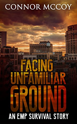 FACING UNFAMILIAR GROUND : an EMP survival story (The Hidden Survivor Book 3) by [Mccoy, Connor]