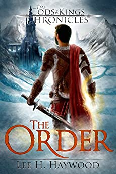 The Order (A Gods and Kings Chronicle) (The Gods and Kings Chronicles Book 0) by [Haywood, Lee H.]