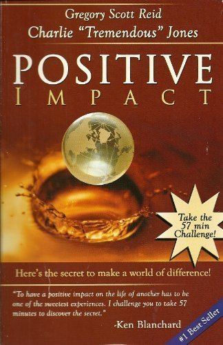Positive Impact: Here's the Secret to Make a World of Difference! by Gregory Scott Reid and Charlie Tremendous Jones (2006) Paperback