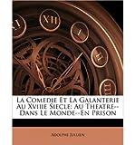 img - for La Comedie Et La Galanterie Au Xviiie Siecle: Au Theatre--Dans Le Monde--En Prison (Paperback)(French) - Common book / textbook / text book