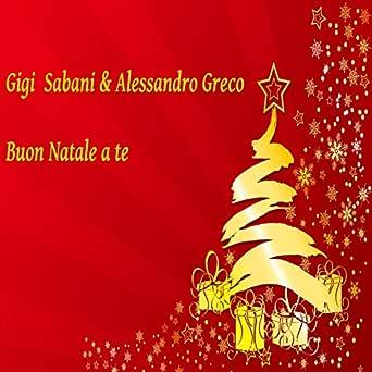 Buon Natale In Greco.Buon Natale A Te By Gigi Sabani Alessandro Greco On Amazon Music Amazon Com
