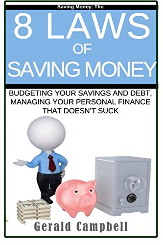 Saving Money: The 8 Laws of Saving Money: Budgeting Your Savings and Debt, Managing Your Personal Finance That Doesn?t S
