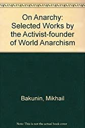 selected writings from mikhail bakunin essays on anarchism Digital library ♥« on anarchism s/t: selected works by on anarchism by mikhail bakunin i walked away with a great deal of respect for his writings and.