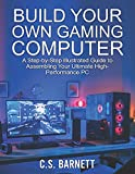 BUILD YOUR OWN GAMING COMPUTER: A Step-by-Step