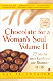 2: Chocolate for a Woman's Soul Volume II: 77 Stories that Celebrate the Richness of Life