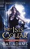 The Isis Collar (The Blood Singer Novels Book 4)
