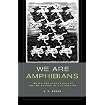 We Are Amphibians: Julian and Aldous Huxley on the Future of Our Species