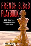 French 3.be3 Playbook: 200 Opening Chess Positions For White (chess Opening Playbook)-Tim Sawyer
