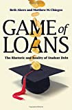 Game of Loans: The Rhetoric and Reality of Student Debt (The William G. Bowen Series)